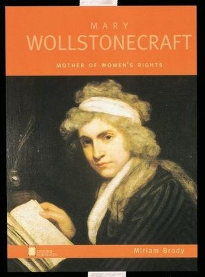 Oxford Portraits Mary Wollstonecraft: Mother of Women's Rights - Brody, Miriam