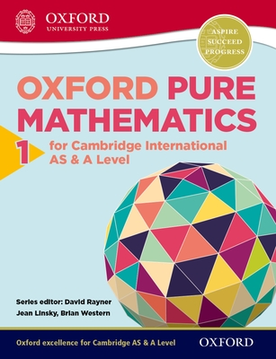 Oxford Pure Mathematics 1 for Cambridge International AS & A Level - Linsky, Jean, and Western, Brian, and Rayner, David (Series edited by)
