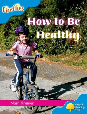 Oxford Reading Tree: Level 3: Fireflies: How to be Healthy - Kramer, Nash, and Miles, Liz, and Howell, Gill