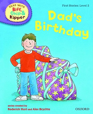 Oxford Reading Tree Read with Biff, Chip, and Kipper: First Stories: Level 2: Dad's Birthday - Hunt, Roderick