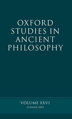 Oxford Studies in Ancient Philosophy: Summer 2004 Volume XXVI: Summer 2004 - Sedley, David N (Editor)