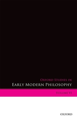 Oxford Studies in Early Modern Philosophy Volume VI - Garber, Daniel (Editor), and Rutherford, Donald (Editor)
