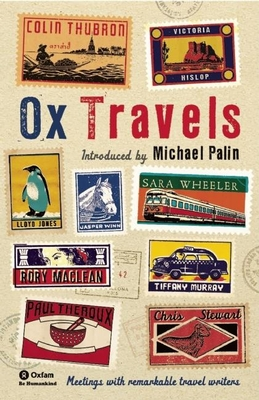 OxTravels: Meetings with remarkable travel writers - Palin, Michael, and Theroux, Paul, and Wheeler, Sara