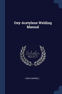 Oxy-Acetylene Welding Manual - Campbell, Lorn