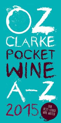 Oz Clarke Pocket Wine Book 2015: 7500 Wines, 4000 Producers, Vintage Charts, Wine and Food - Clarke, Oz