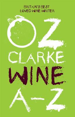 Oz Clarke Wine A-Z: The world's favourite wine writer - Clarke, Oz
