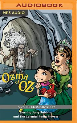 Ozma of Oz: A Radio Dramatization - Baum, L Frank, and Robbins with the Colonial Radio Players, Jerry (Read by)
