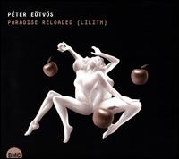 Péter Eötvös: Paradise Reloaded (Lilith) - Andreas Jankowitsch (baritone); Annette Schönmüller (mezzo-soprano); Eric Stoklossa (tenor); Gernot Heinrich (tenor);...