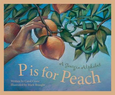 P Is for Peach: A Georgia Alphabet - Crane, Carol