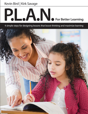 P.L.A.N. for Better Learning - Bird, Kevin, and Savage, Kirk