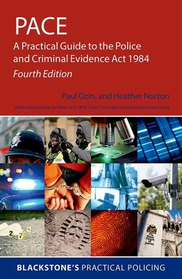 PACE: A Practical Guide to the Police and Criminal Evidence Act 1984 - Ozin, Paul, and Norton, Heather