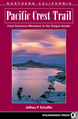 Pacific Crest Trail Northern California: From Tuolumne Meadows to the Oregon Border - Schaffer, Jeffrey P.