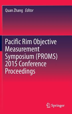 Pacific Rim Objective Measurement Symposium (Proms) 2015 Conference Proceedings - Zhang, Quan (Editor)