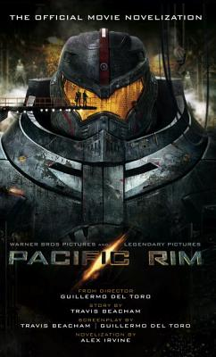 Pacific Rim: The Official Movie Novelization - Irvine, Alex