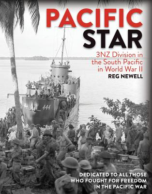 Pacific Star: 3NZ Division in the South Pacific in World War II - Newell, Reg
