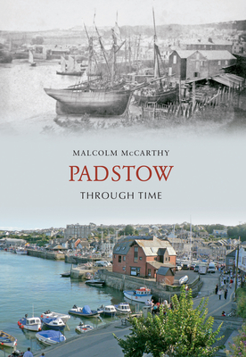 Padstow Through Time - McCarthy, Malcolm