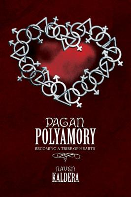 Pagan Polyamory: Becoming a Tribe of Hearts - Kaldera, Raven