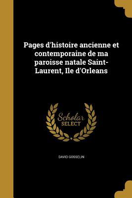 Pages D'Histoire Ancienne Et Contemporaine de Ma Paroisse Natale Saint-Laurent, Ile D'Orleans - Gosselin, David