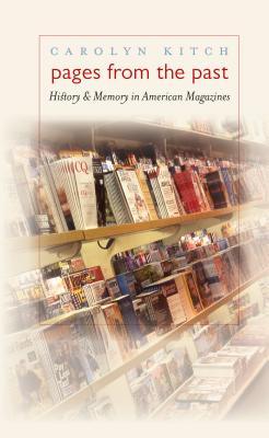 Pages from the Past: History and Memory in American Magazines - Kitch, Carolyn