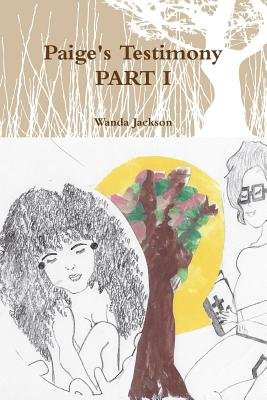 Paige's Testimony PART I - Jackson, Wanda