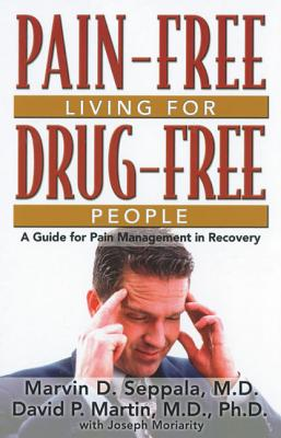 Pain-Free Living for Drug-Free People: A Guide to Pain Management in Recovery - Seppala, Marvin D