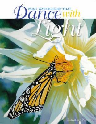 Paint Watercolors That Dance with Light - Kincaid, Elizabeth