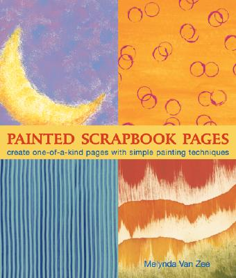 Painted Scrapbook Pages: Create One-Of-A-Kind Pages with Simple Painting Techniques - Van Zee, Melynda