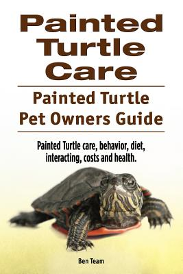 Painted Turtle Care. Painted Turtle Pet Owners Guide. Painted Turtle Care, Behavior, Diet, Interacting, Costs and Health. - Team, Ben