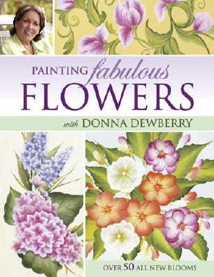 Painting Fabulous Flowers with Donna Dewberry - Dewberry, Donna