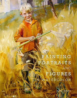 Painting Portraits and Figures in Watercolor - Whyte, Mary
