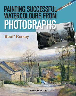 Painting Successful Watercolours from Photographs - Kersey, Geoff