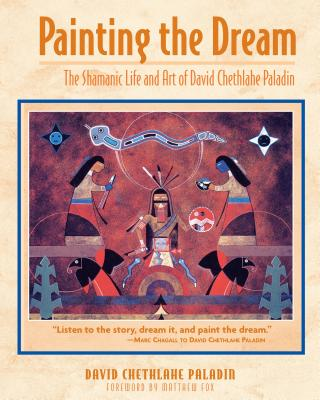 Painting the Dream: The Shamanic Life and Art of David Chethlahe Paladin - Paladin, David Chethlahe, and Fox, Matthew (Foreword by)
