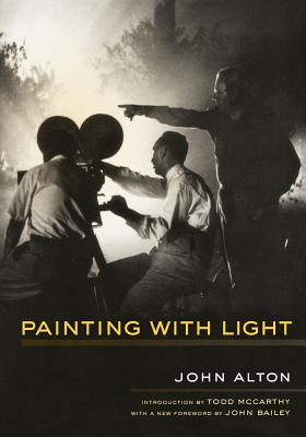 Painting With Light - Alton, John, and Bailey, John (Foreword by), and McCarthy, Todd (Introduction by)