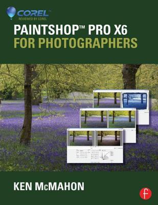 PaintShop Pro X6 for Photographers - McMahon, Ken