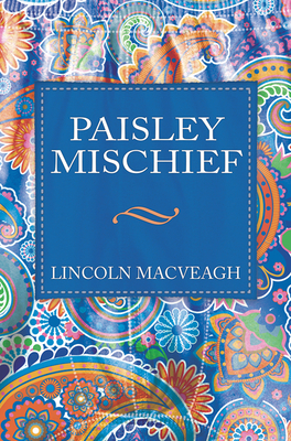 Paisley Mischief - Macveagh, Lincoln