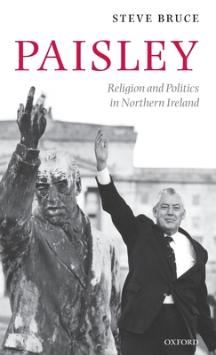 Paisley: Religion and Politics in Northern Ireland - Bruce, Steve