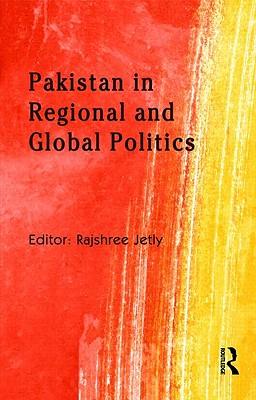 Pakistan in Regional and Global Politics - Jetly Rajshree
