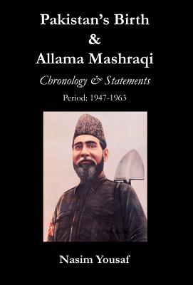 Pakistan's Birth & Allama Mashraqi: Chronology & Statements, Period: 1947-1963 - Yousaf, Nasim (Editor)