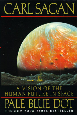 Pale Blue Dot: A Vision of the Human Future in Space - Sagan, Carl, and Druyan, Ann