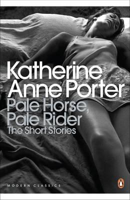 Pale Horse, Pale Rider: The Selected Stories of Katherine Anne Porter - Porter, Katherine, and Churchwell, Sarah (Introduction by)
