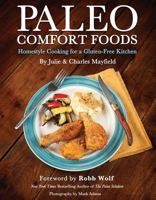 Paleo Comfort Foods - Mayfield, Julie Sullivan, and Mayfield, Charles, and Wolf, Robb (Foreword by)