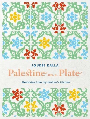 Palestine on a Plate: Memories from my mother's kitchen - Kalla, Joudie