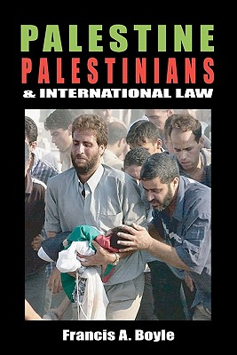Palestine, Palestinians and International Law - Boyle, Francis A