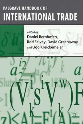 Palgrave Handbook of International Trade - Bernhofen, Daniel (Editor), and Falvey, Rod (Editor), and Greenaway, David, Professor (Editor)