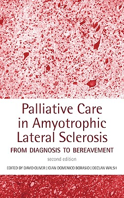 Palliative Care in Amyotrophic Lateral Sclerosis: From Diagnosis to Bereavement - Oliver, David (Editor), and Borasio, Gian Domenico (Editor), and Walsh, Declan (Editor)
