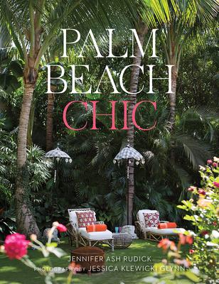 Palm Beach Chic - Rudick, Jennifer Ash, and Glynn, Jessica Klewicki (Photographer)