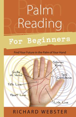 Palm Reading for Beginners: Find Your Future in the Palm of Your Hand - Webster, Richard