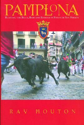 Pamplona: Running the Bulls, Bars, and Barrios in Fiesta de San Fermin - Mouton, Ray