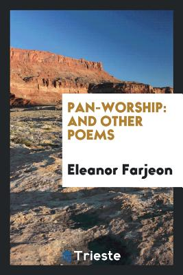 Pan-Worship: And Other Poems - Farjeon, Eleanor
