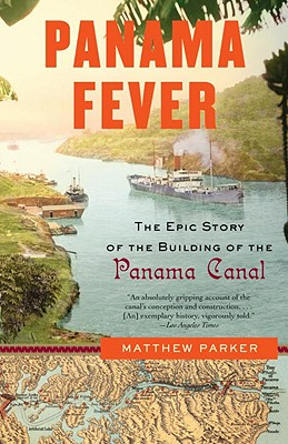 Panama Fever: The Epic Story of the Building of the Panama Canal - Parker, Matthew, Mr.